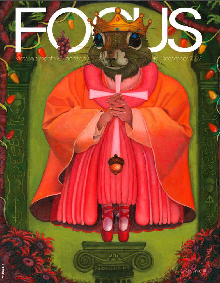 Focus Magazine, Victoria, BC December 2012 VOL. 25 NO.3 Cover: Saint Squirrel: Protecting You 'Cause You're Nuts! | 18 x 24 | Oil on Canvas | 2010 | Carollyne Yardley