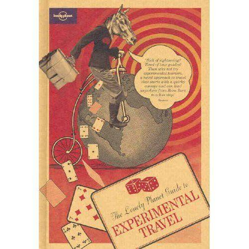 The Lonely Planet Guide to Experimental Travel